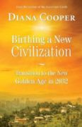 Birthing A New Civilization : Transition to the Golden Age in 2032 - Diana Cooper